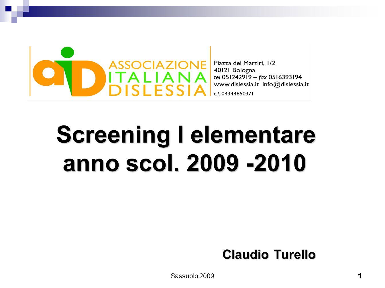 1 Screening I elementare Screening I elementare anno scol. 2009 -2010 anno scol. 2009 -2010 Claudio Turello Sassuolo 2009