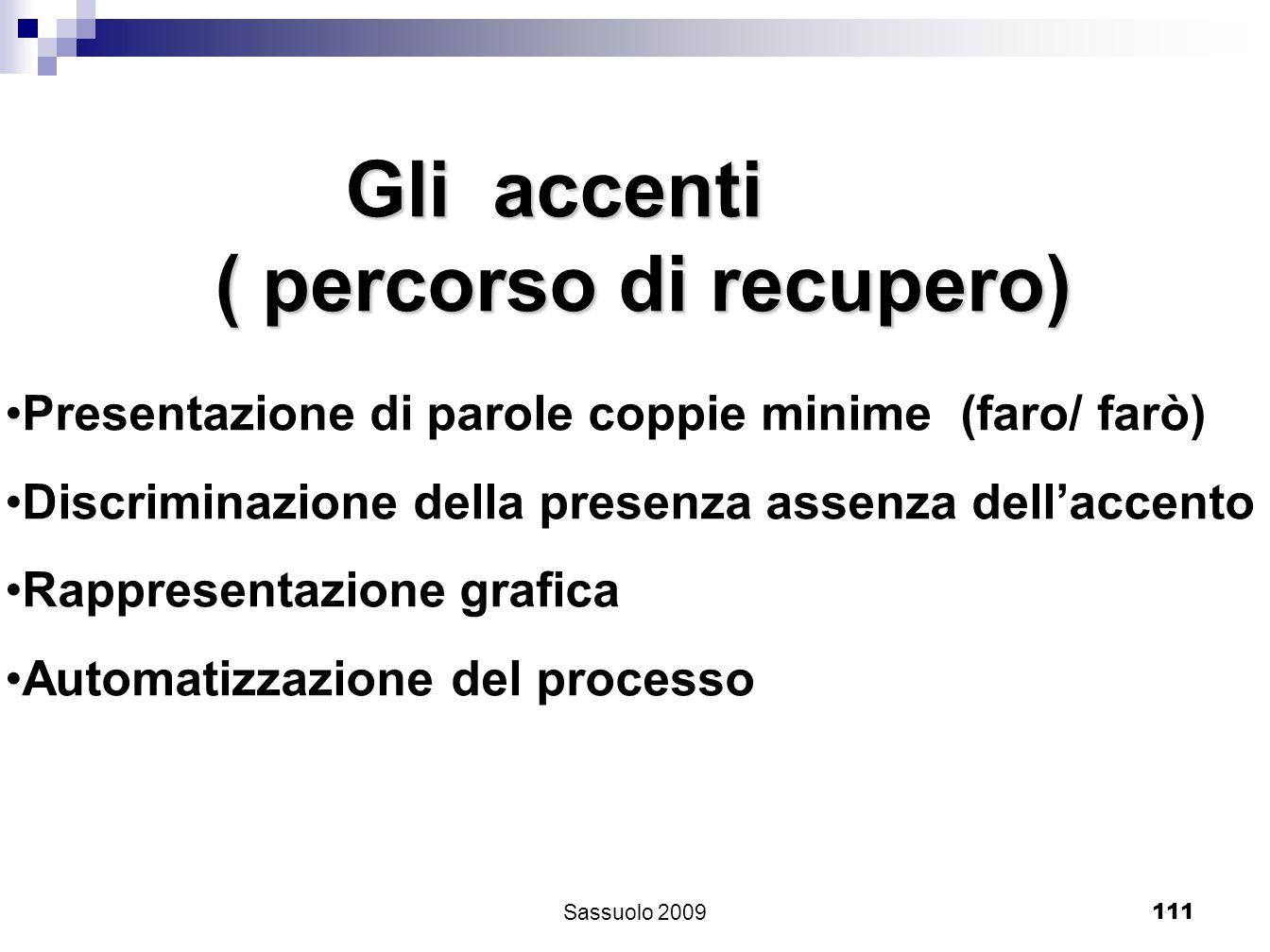 111 Gli accenti Gli accenti ( percorso di recupero) ( percorso di recupero) Presentazione di parole coppie minime (faro/ farò) Discriminazione della p