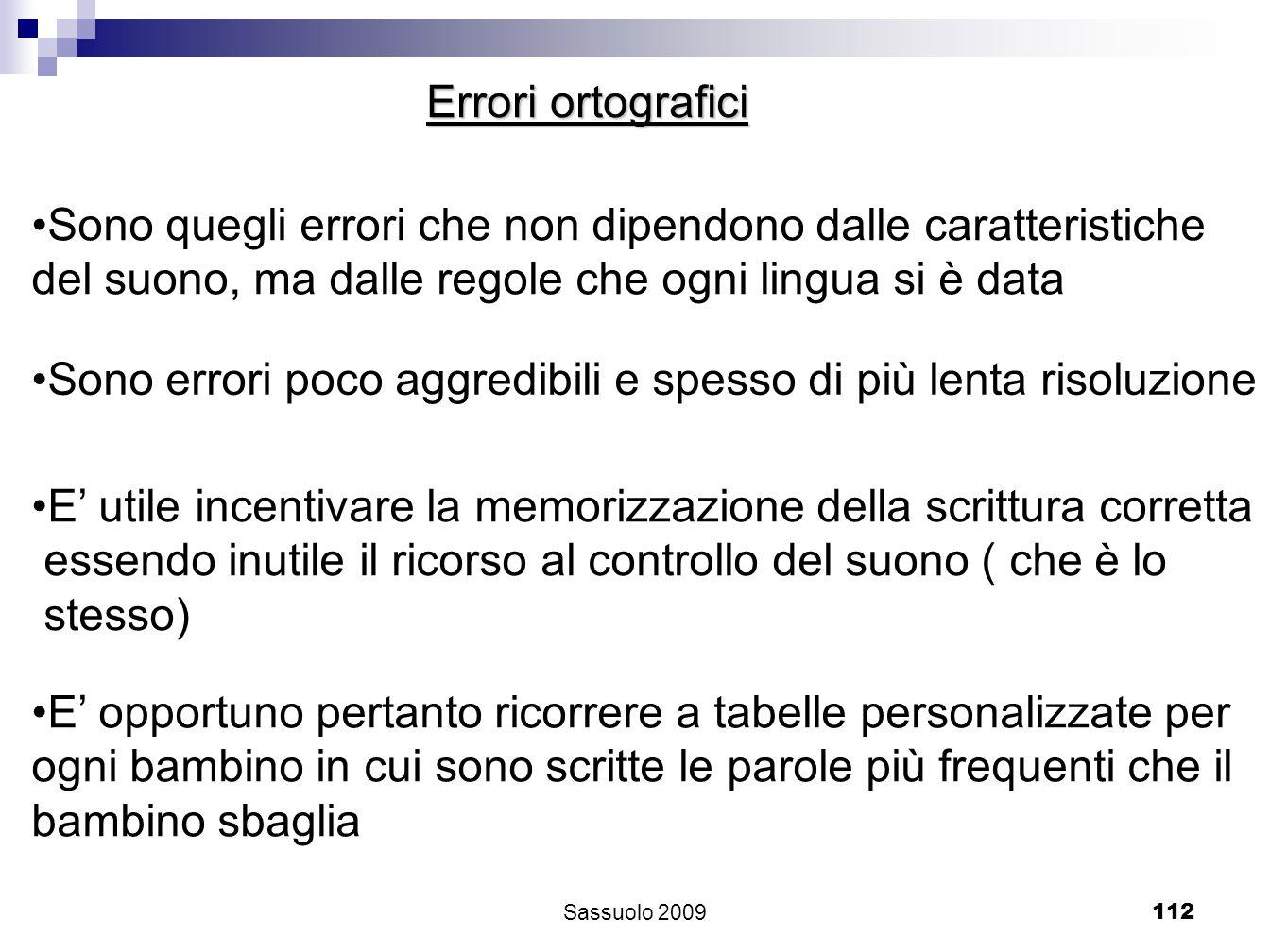 112 Errori ortografici Sono quegli errori che non dipendono dalle caratteristiche del suono, ma dalle regole che ogni lingua si è data Sono errori poc