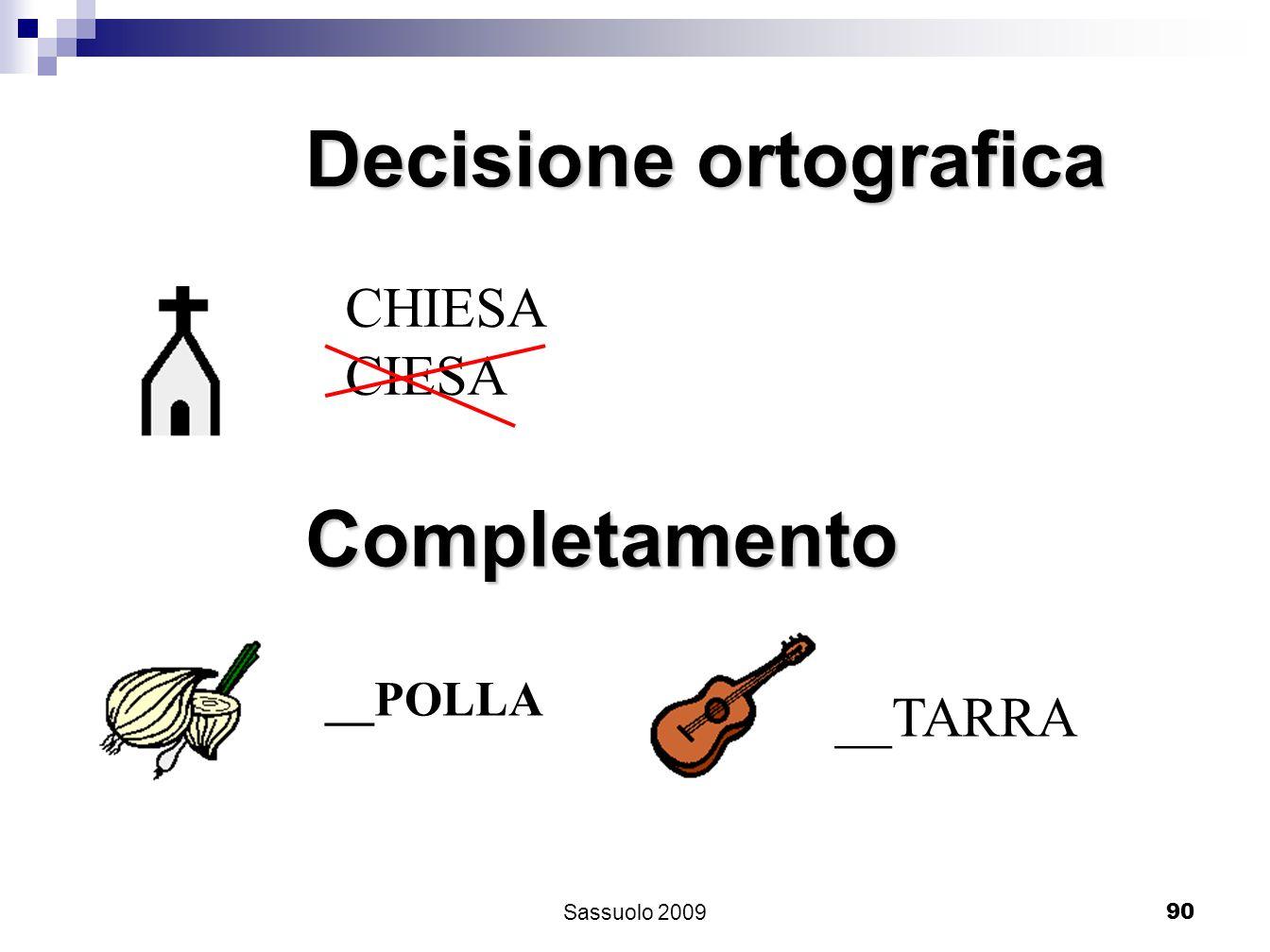 90 Decisione ortografica CHIESA CIESA Completamento __POLLA __TARRA Sassuolo 2009