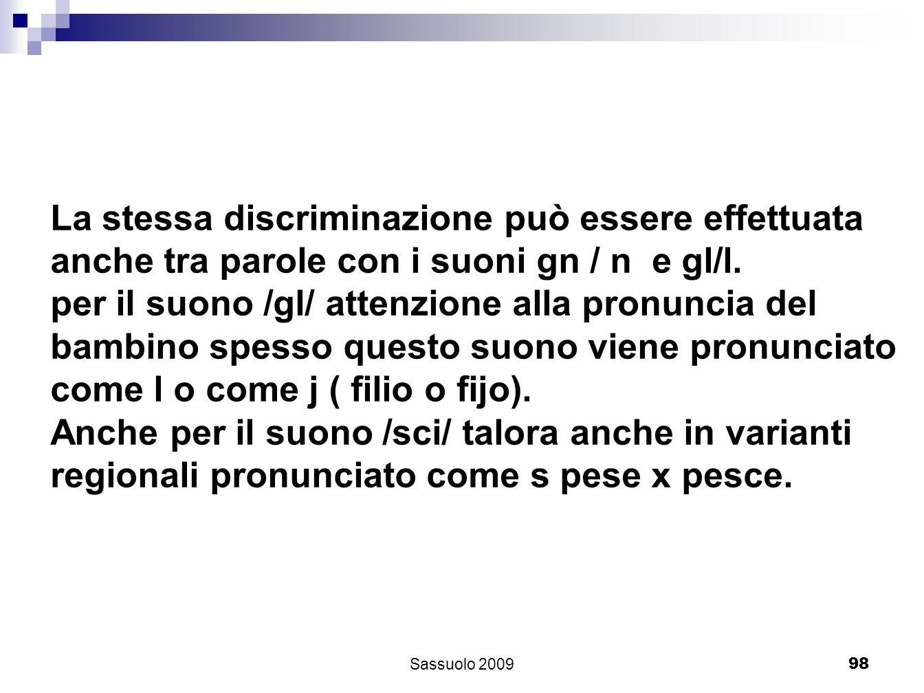 98 La stessa discriminazione può essere effettuata anche tra parole con i suoni gn / n e gl/l. per il suono /gl/ attenzione alla pronuncia del bambino