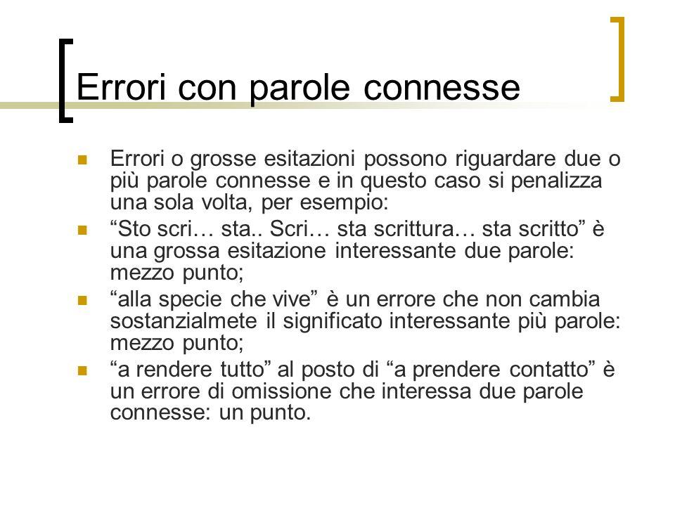 Errori con parole connesse Errori o grosse esitazioni possono riguardare due o più parole connesse e in questo caso si penalizza una sola volta, per e