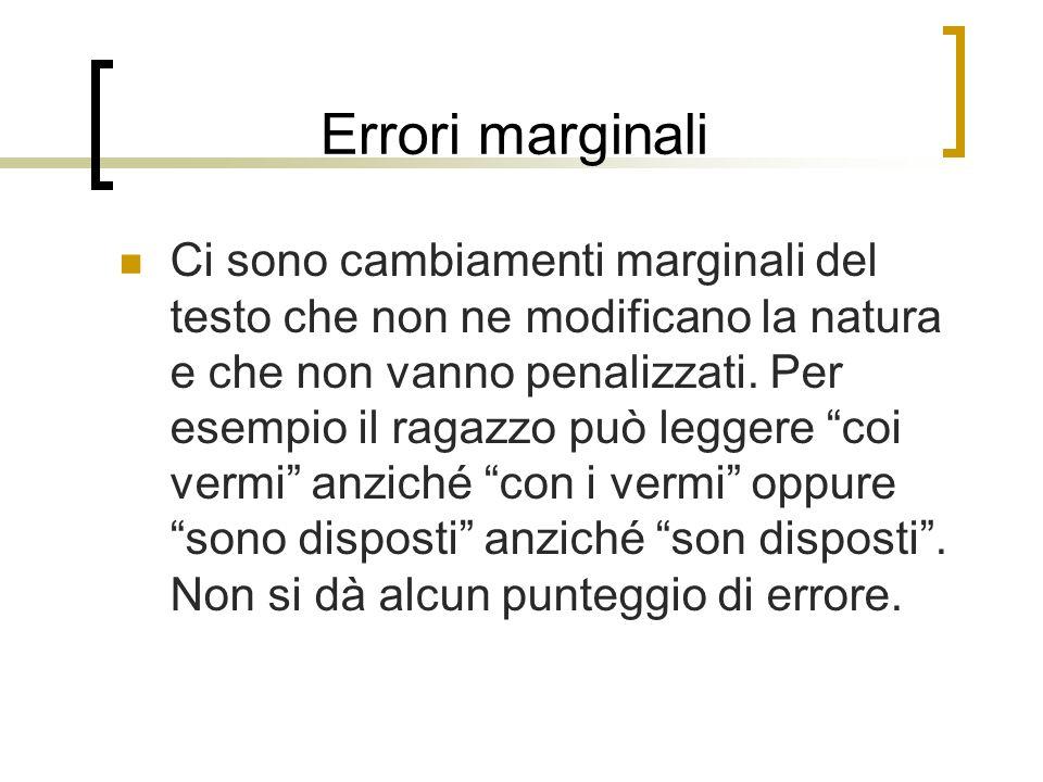 Errori marginali Ci sono cambiamenti marginali del testo che non ne modificano la natura e che non vanno penalizzati. Per esempio il ragazzo può legge