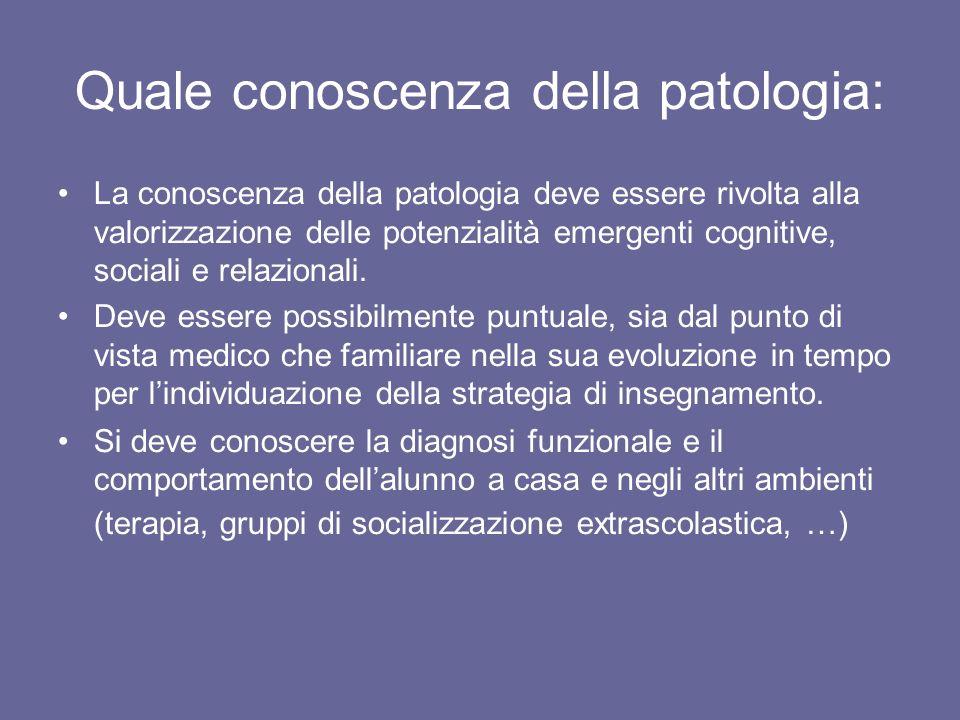 Quale conoscenza della patologia: La conoscenza della patologia deve essere rivolta alla valorizzazione delle potenzialità emergenti cognitive, social