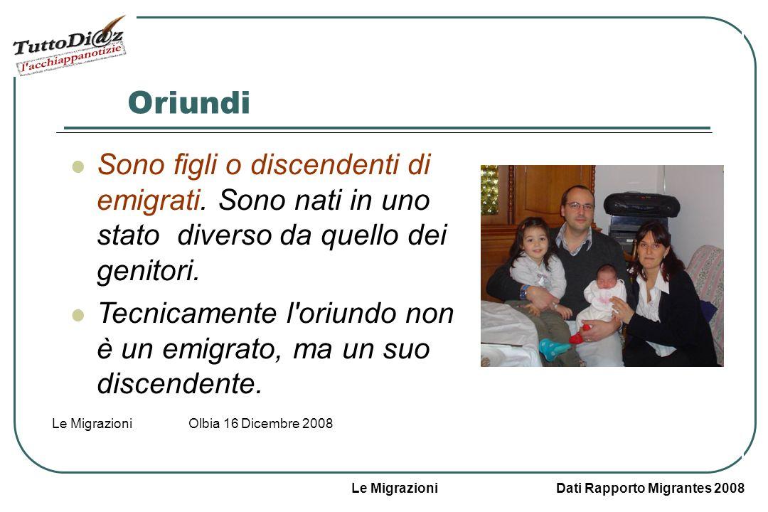 Le Migrazioni Dati Rapporto Migrantes 2008 Le Migrazioni Olbia 16 Dicembre 2008 Oriundi Sono figli o discendenti di emigrati.