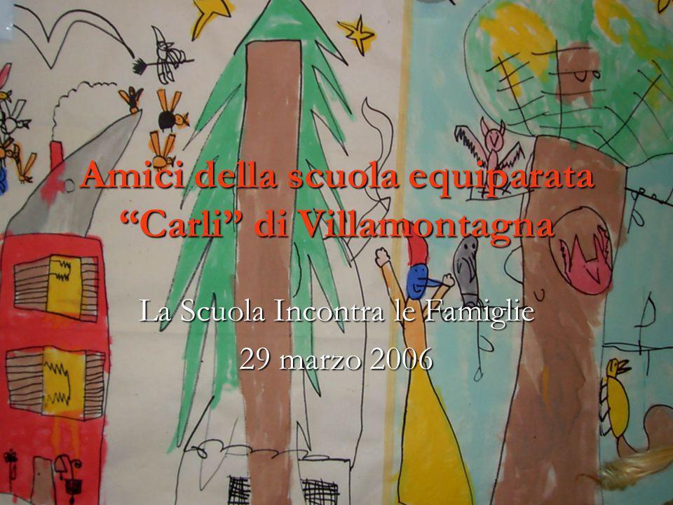 Amici della scuola equiparata Carli di Villamontagna La Scuola Incontra le Famiglie 29 marzo 2006