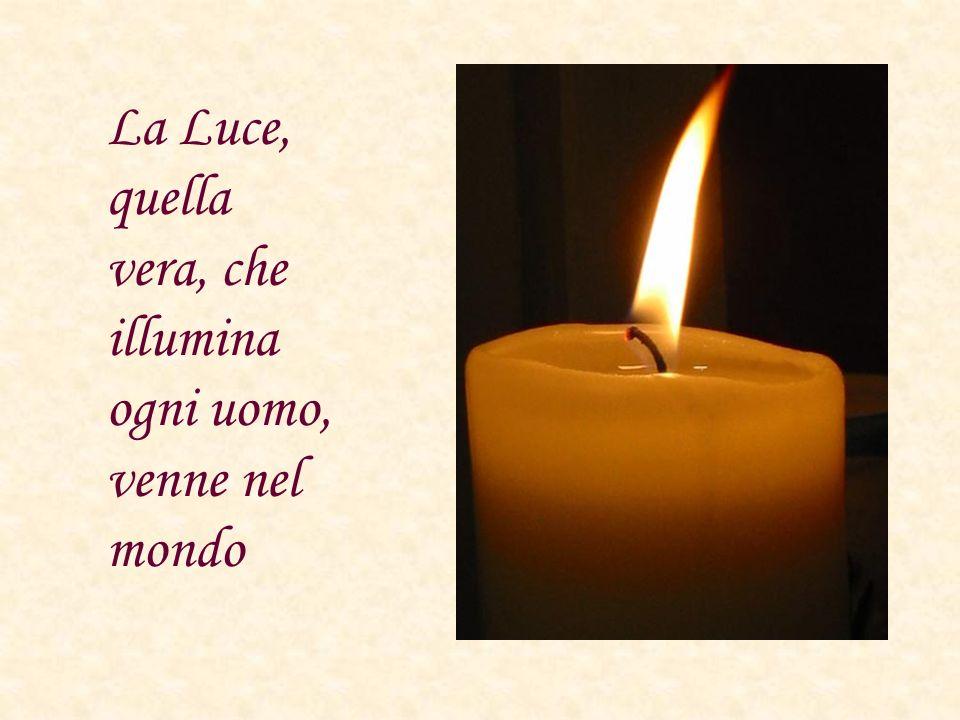 La Luce, quella vera, che illumina ogni uomo, venne nel mondo