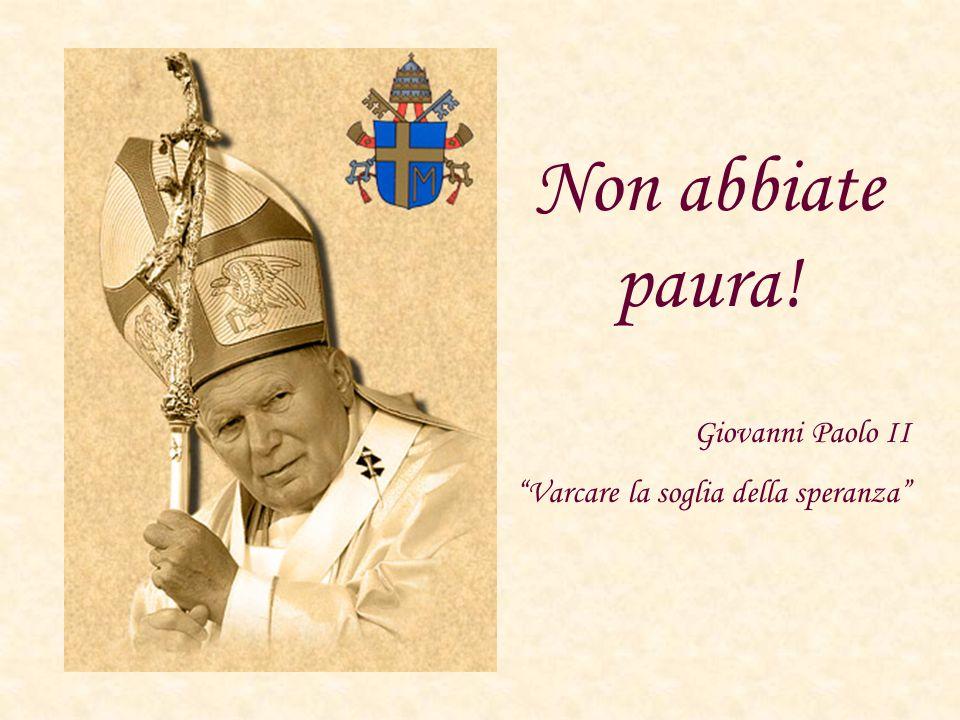 Non abbiate paura! Giovanni Paolo II Varcare la soglia della speranza