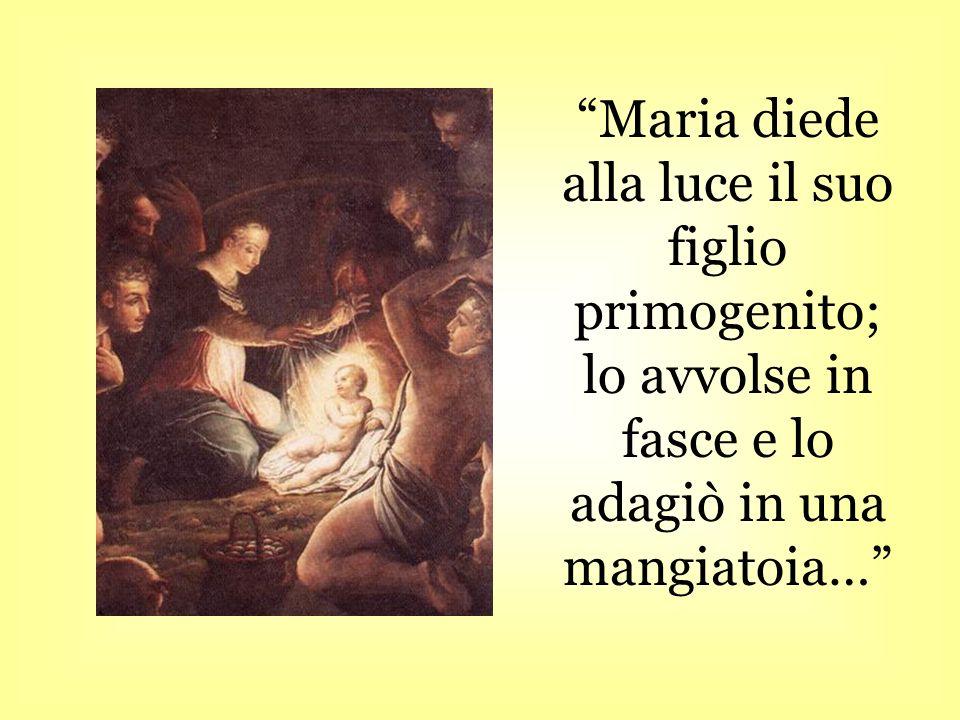 Maria diede alla luce il suo figlio primogenito; lo avvolse in fasce e lo adagiò in una mangiatoia…