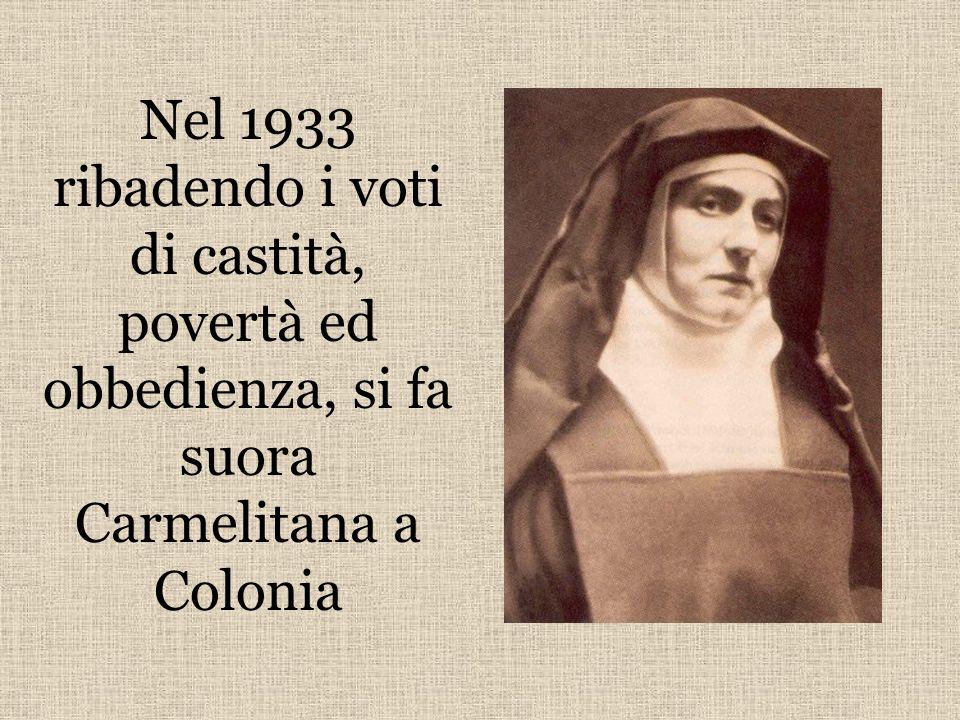 Nel 1933 ribadendo i voti di castità, povertà ed obbedienza, si fa suora Carmelitana a Colonia