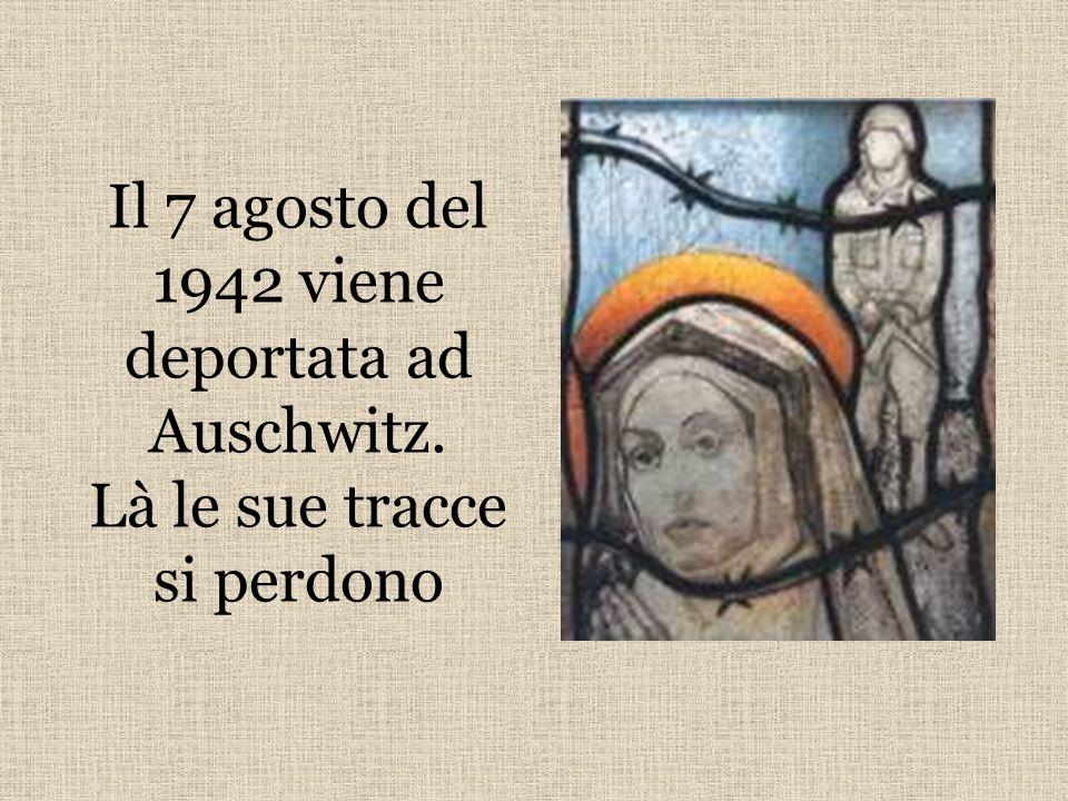 Il 7 agosto del 1942 viene deportata ad Auschwitz. Là le sue tracce si perdono