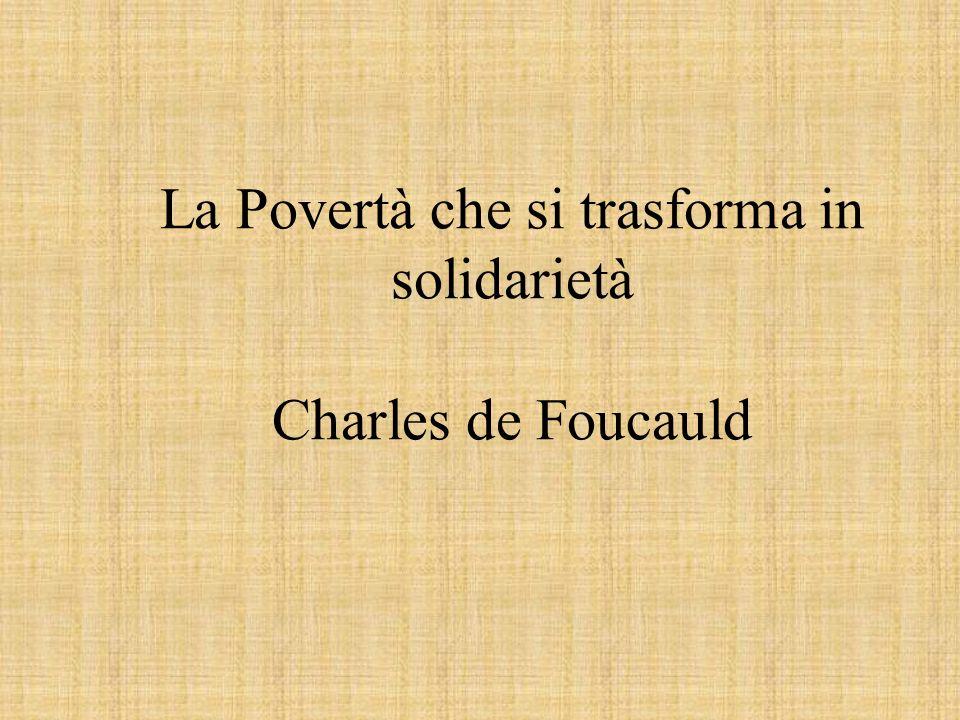 La Povertà che si trasforma in solidarietà Charles de Foucauld