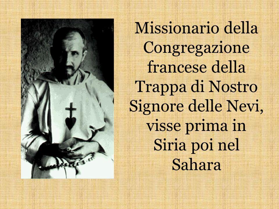 Missionario della Congregazione francese della Trappa di Nostro Signore delle Nevi, visse prima in Siria poi nel Sahara