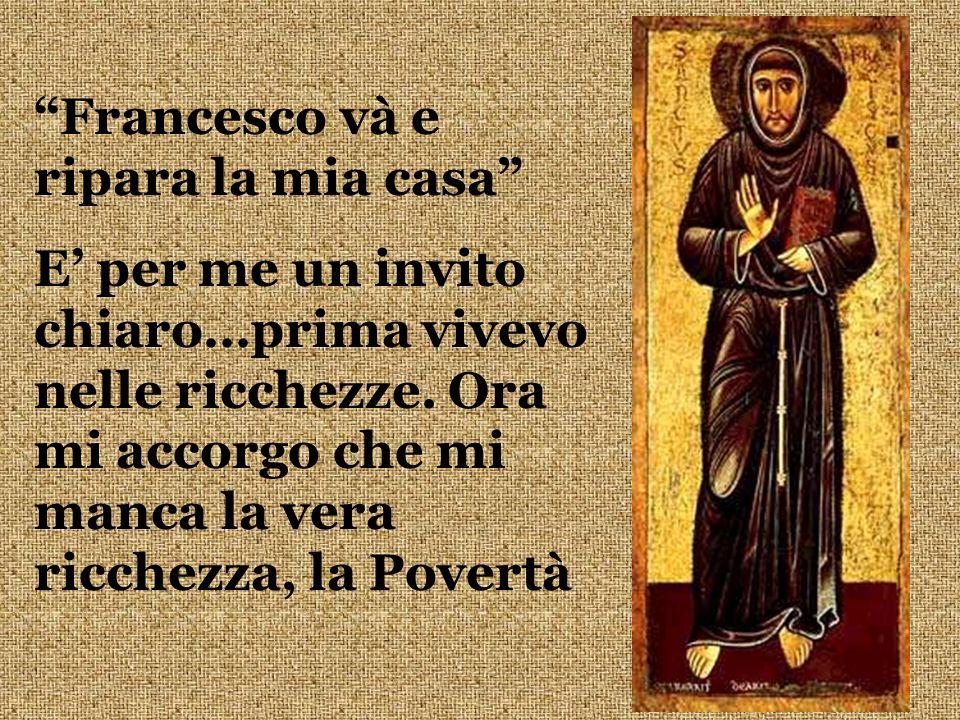 Francesco và e ripara la mia casa E per me un invito chiaro…prima vivevo nelle ricchezze.