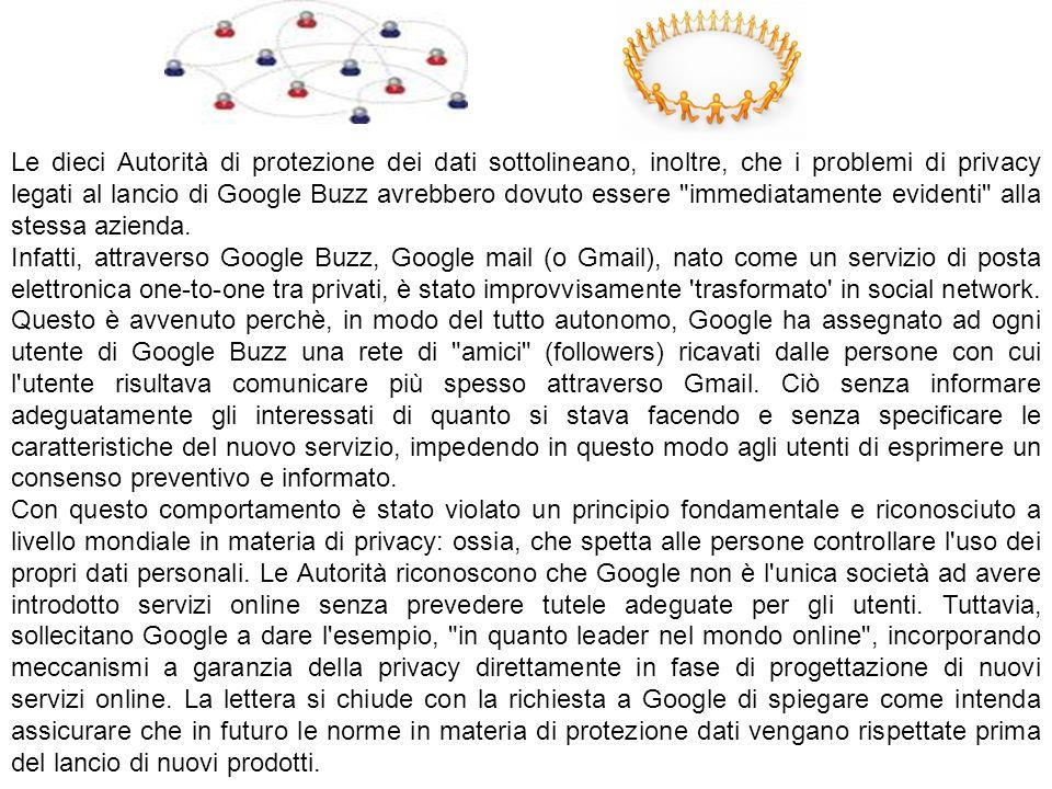 Le dieci Autorità di protezione dei dati sottolineano, inoltre, che i problemi di privacy legati al lancio di Google Buzz avrebbero dovuto essere