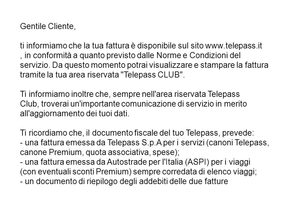 Gentile Cliente, ti informiamo che la tua fattura è disponibile sul sito www.telepass.it, in conformità a quanto previsto dalle Norme e Condizioni del