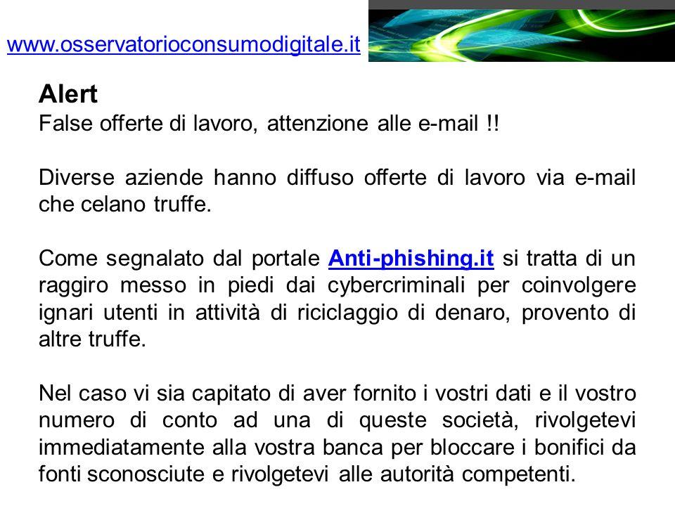 www.osservatorioconsumodigitale.it Alert False offerte di lavoro, attenzione alle e-mail !! Diverse aziende hanno diffuso offerte di lavoro via e-mail