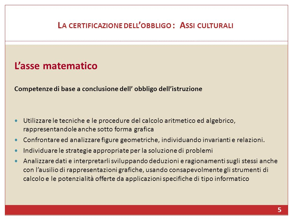 L A CERTIFICAZIONE DELL OBBLIGO : A SSI CULTURALI Lasse matematico Competenze di base a conclusione dell obbligo dellistruzione Utilizzare le tecniche