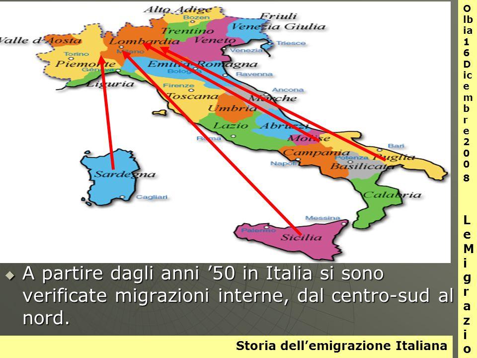 Storia dellemigrazione Italiana O lb ia 1 6 D ic e m b r e 2 0 0 8 L e M i g r a z i o n i A partire dagli anni 50 in Italia si sono verificate migrazioni interne, dal centro-sud al nord.