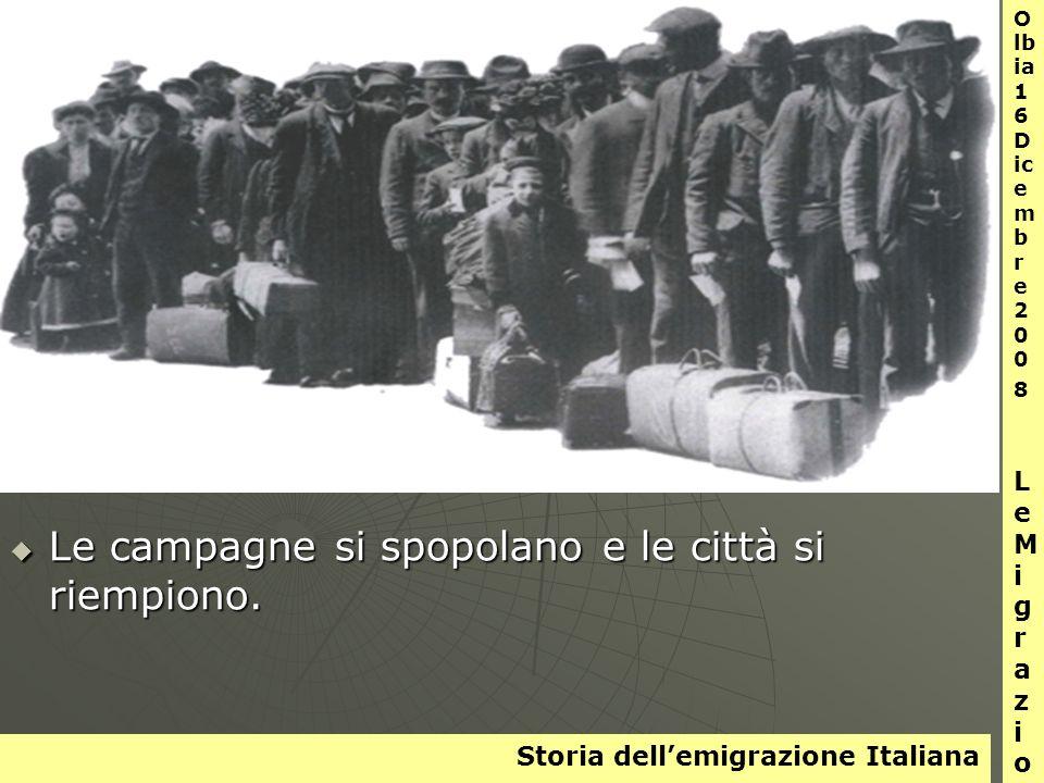 Storia dellemigrazione Italiana O lb ia 1 6 D ic e m b r e 2 0 0 8 L e M i g r a z i o n i Le campagne si spopolano e le città si riempiono.