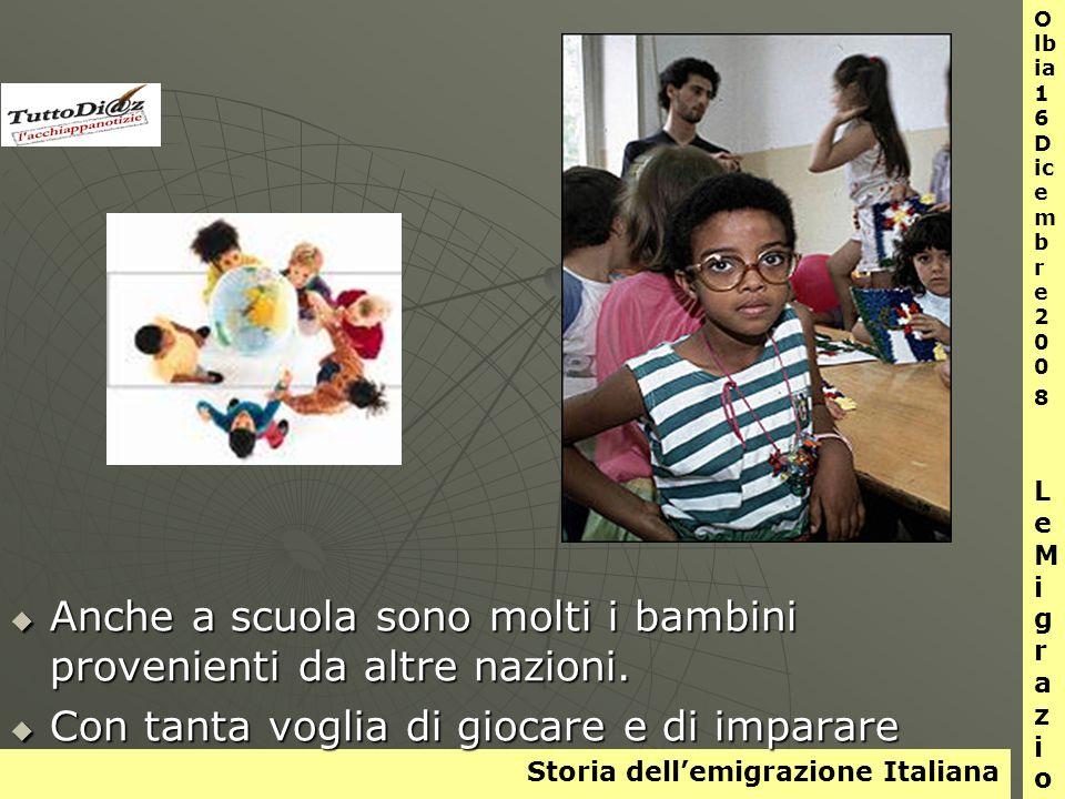 Storia dellemigrazione Italiana O lb ia 1 6 D ic e m b r e 2 0 0 8 L e M i g r a z i o n i Anche a scuola sono molti i bambini provenienti da altre nazioni.