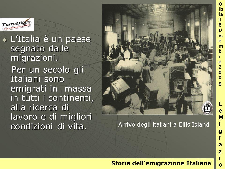 Storia dellemigrazione Italiana O lb ia 1 6 D ic e m b r e 2 0 0 8 L e M i g r a z i o n i LItalia è un paese segnato dalle migrazioni.