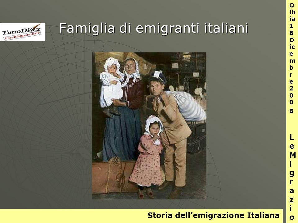 Storia dellemigrazione Italiana O lb ia 1 6 D ic e m b r e 2 0 0 8 L e M i g r a z i o n i Famiglia di emigranti italiani Famiglia di emigranti italiani