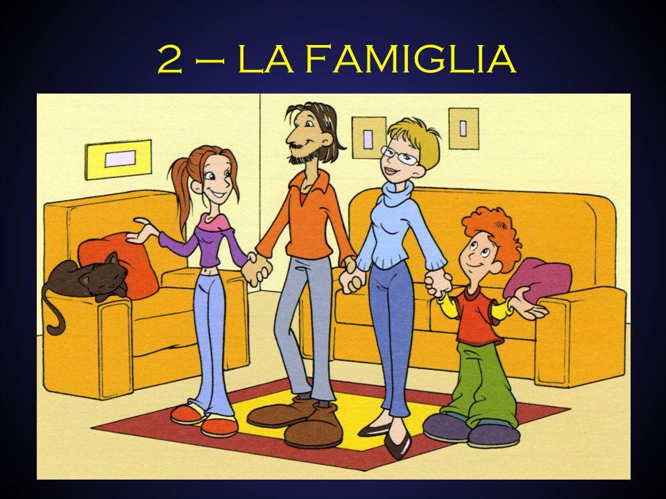 2 – LA FAMIGLIA