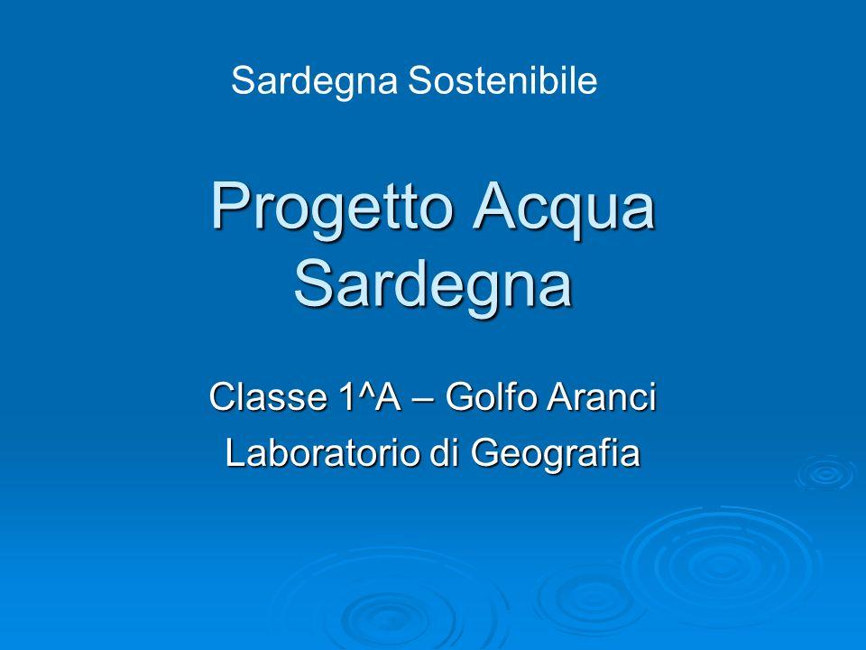 Sardegna Sostenibile Progetto Acqua Sardegna Classe 1^A – Golfo Aranci Laboratorio di Geografia