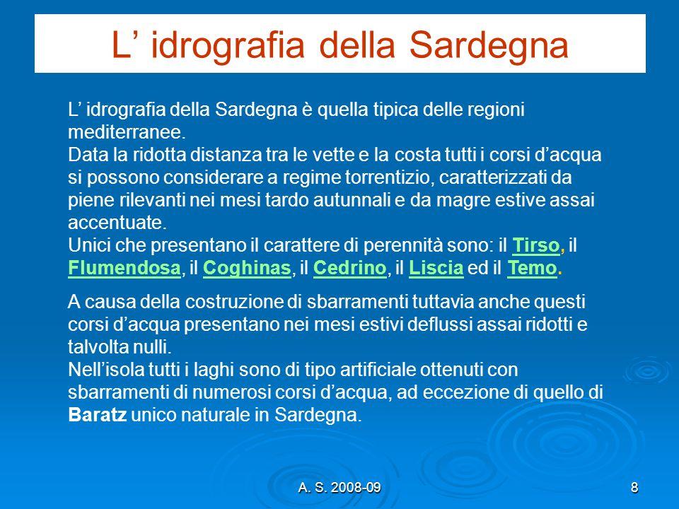A. S. 2008-098 L idrografia della Sardegna L idrografia della Sardegna è quella tipica delle regioni mediterranee. Data la ridotta distanza tra le vet