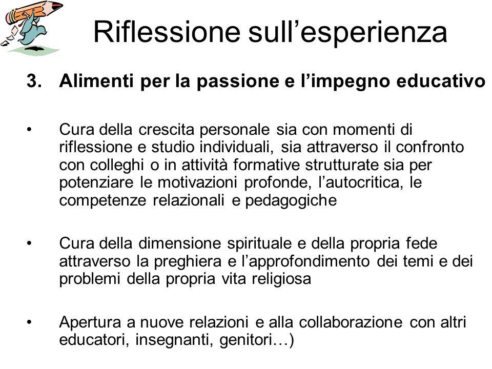 Riflessione sullesperienza 3.Alimenti per la passione e limpegno educativo Cura della crescita personale sia con momenti di riflessione e studio indiv