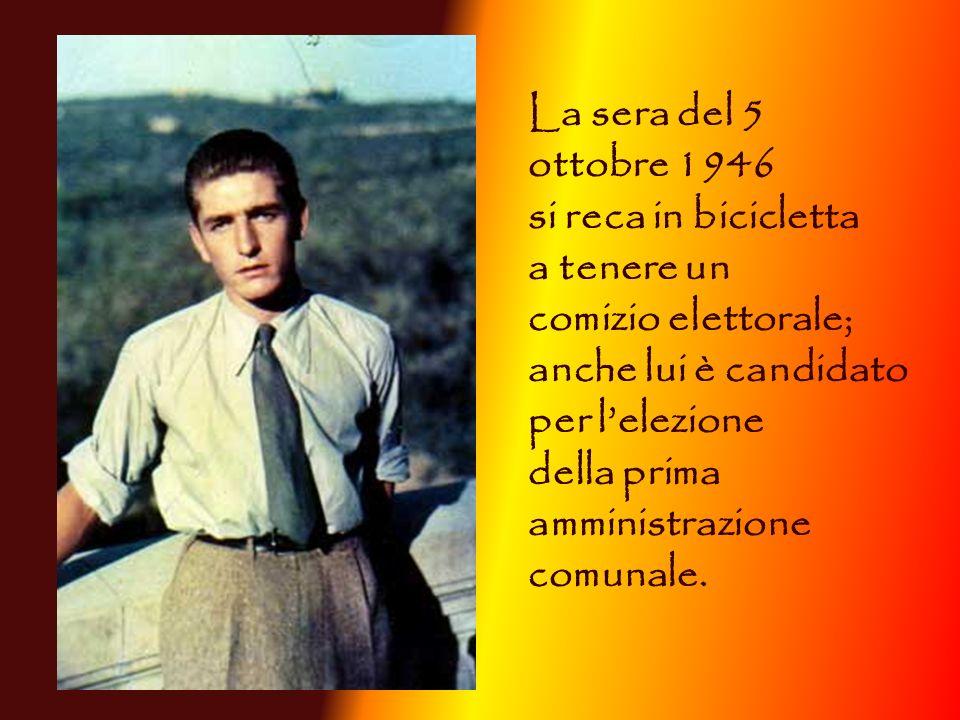La sera del 5 ottobre 1946 si reca in bicicletta a tenere un comizio elettorale; anche lui è candidato per lelezione della prima amministrazione comun