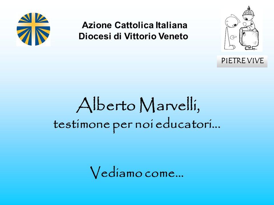 Alberto Marvelli, testimone per noi educatori... Vediamo come… Azione Cattolica Italiana Diocesi di Vittorio Veneto PIETRE VIVE