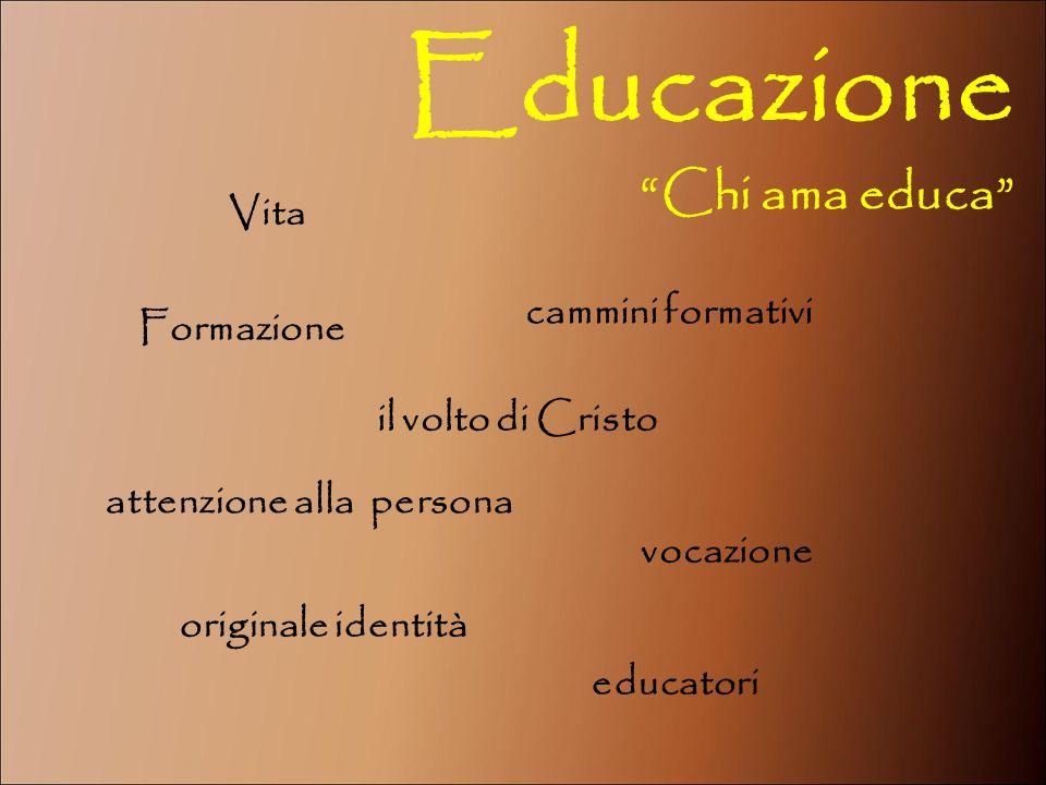 Educazione Chi ama educa cammini formativi attenzione alla persona educatori originale identità il volto di Cristo Formazione Vita vocazione