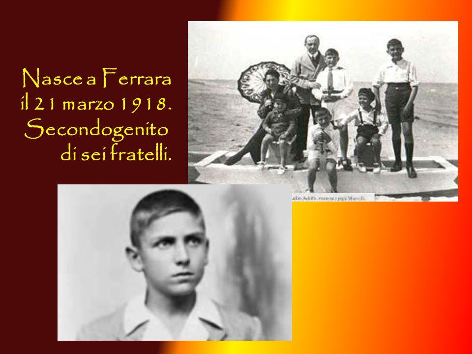 Nasce a Ferrara il 21 marzo 1918. Secondogenito di sei fratelli.