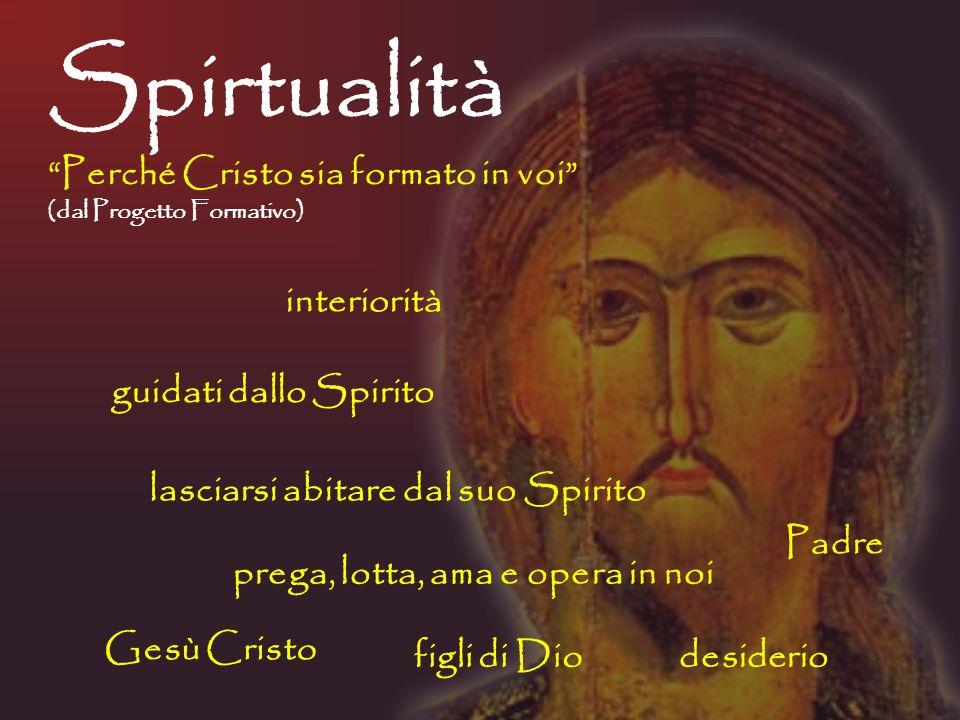 Spirtualità Perché Cristo sia formato in voi (dal Progetto Formativo) interiorità Gesù Cristo Padre desiderio lasciarsi abitare dal suo Spirito prega,