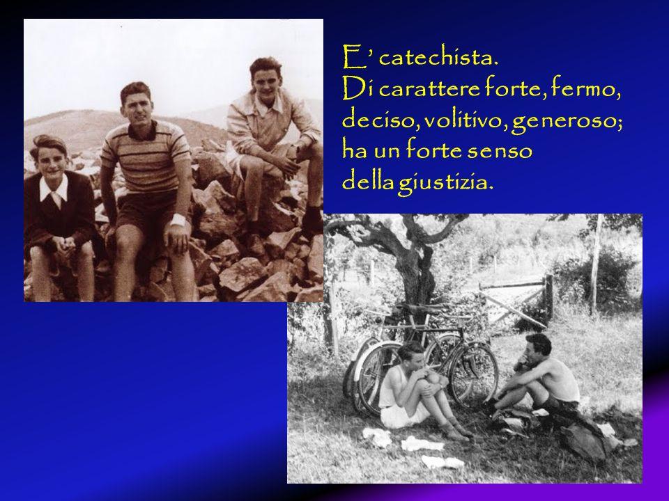 E catechista. Di carattere forte, fermo, deciso, volitivo, generoso; ha un forte senso della giustizia.