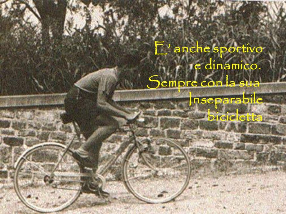 E anche sportivo e dinamico. Sempre con la sua Inseparabile bicicletta