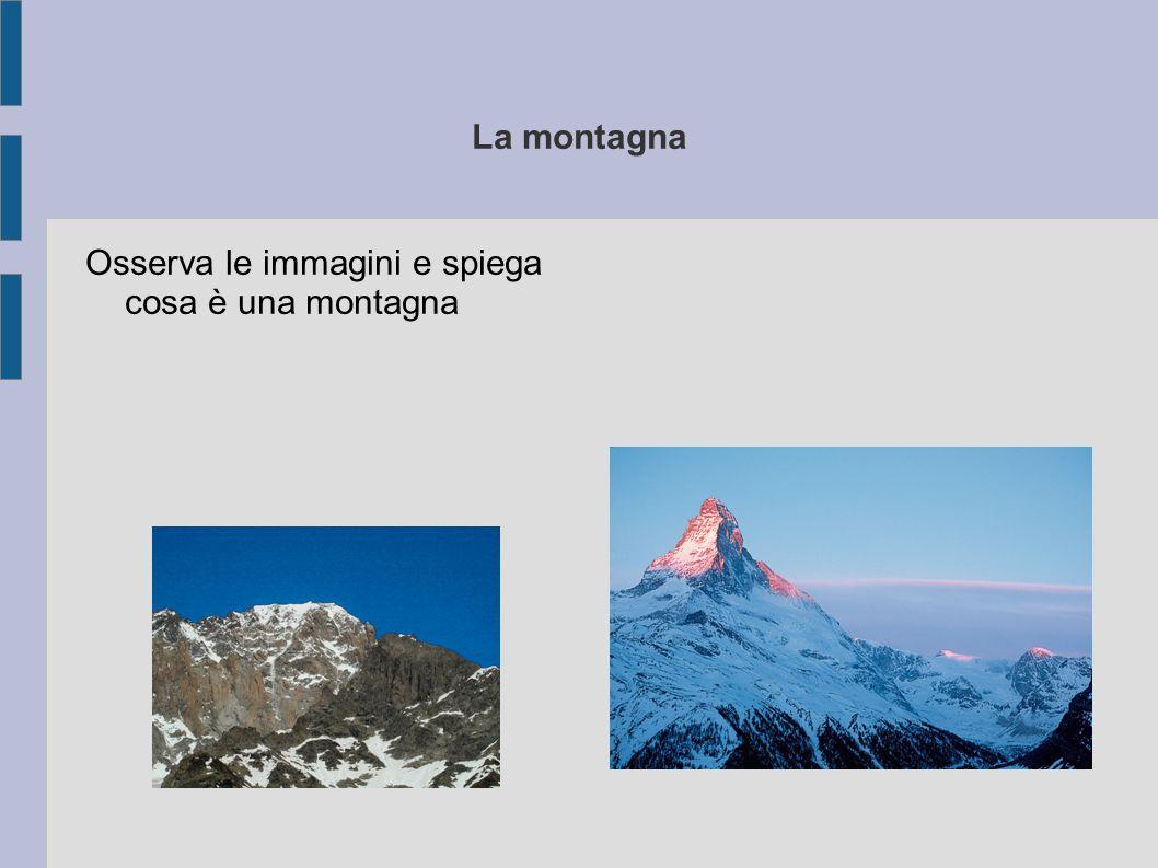 La montagna Osserva le immagini e spiega cosa è una montagna