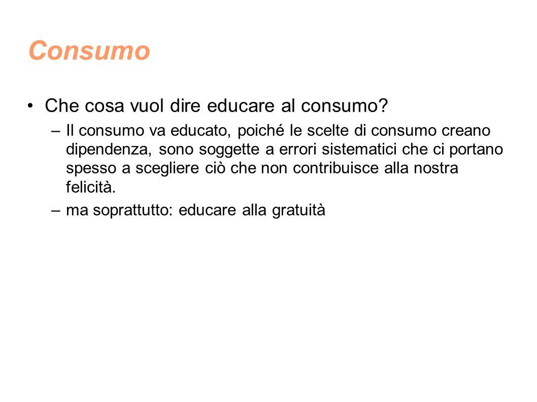 Consumo Che cosa vuol dire educare al consumo.