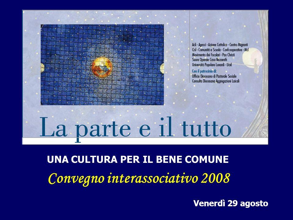 UNA CULTURA PER IL BENE COMUNE Convegno interassociativo 2008 Venerdì 29 agosto