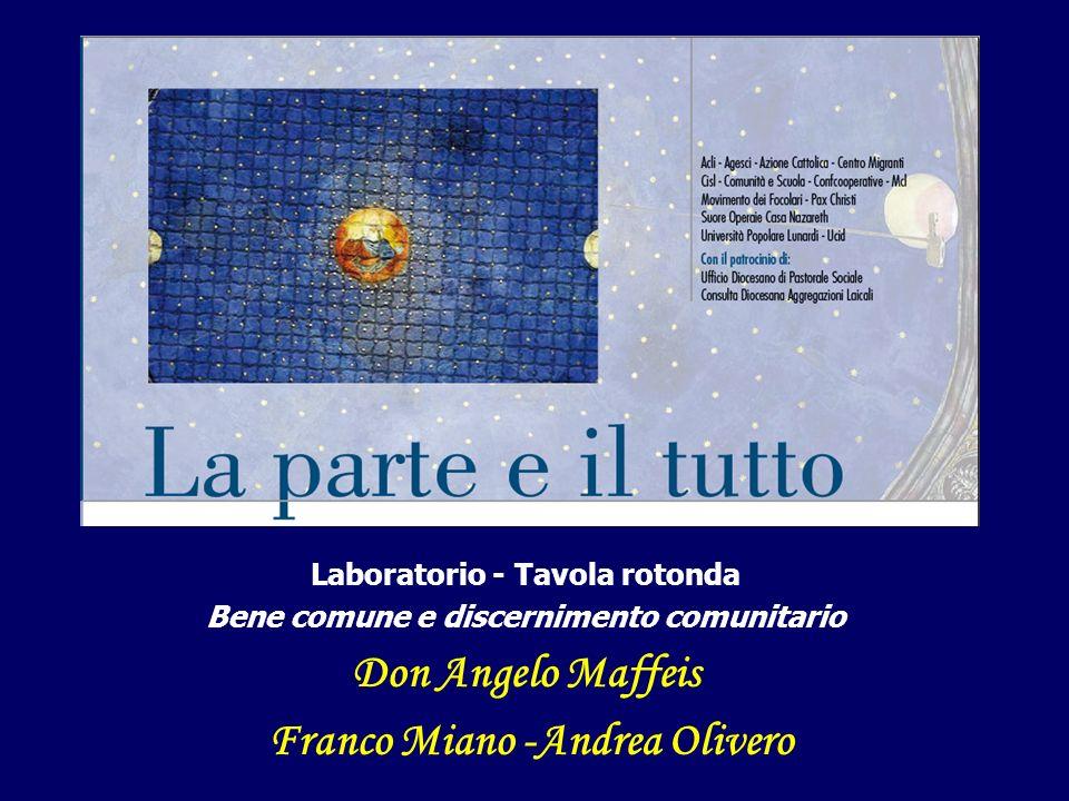 Laboratorio - Tavola rotonda Bene comune e discernimento comunitario Don Angelo Maffeis Franco Miano -Andrea Olivero