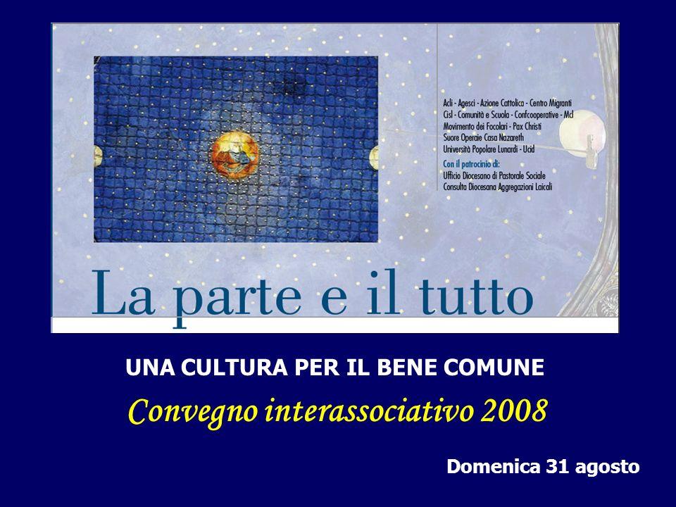 UNA CULTURA PER IL BENE COMUNE Convegno interassociativo 2008 Domenica 31 agosto