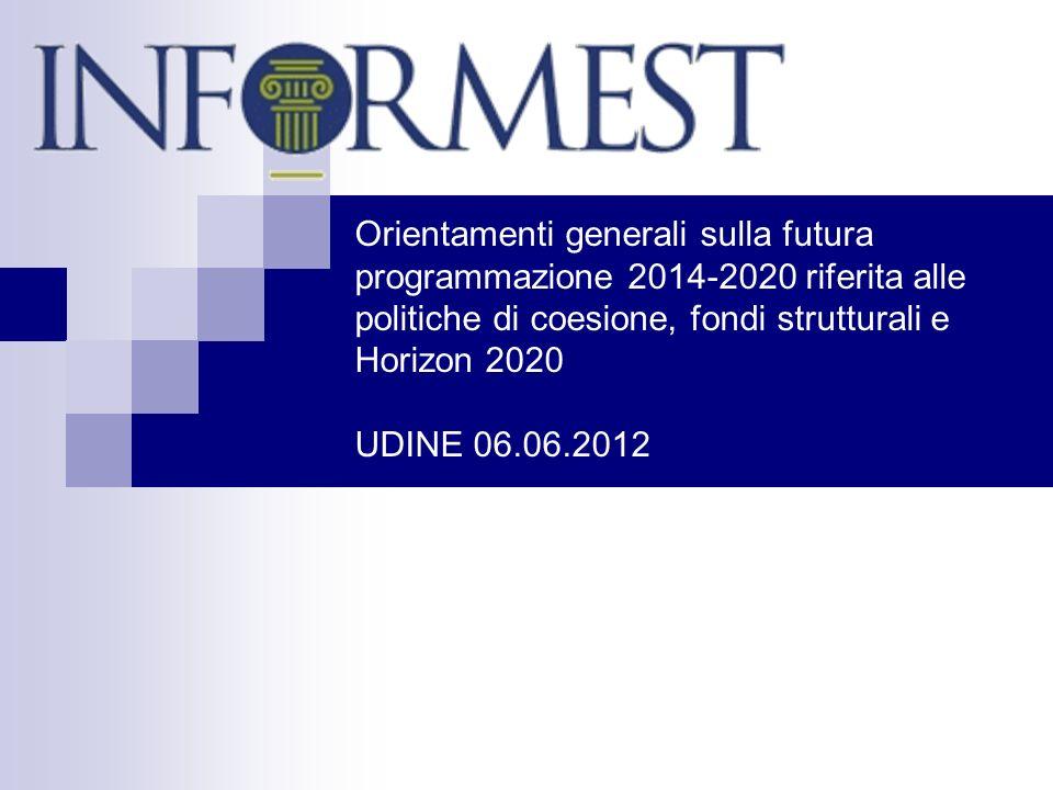 Orientamenti generali sulla futura programmazione 2014-2020 riferita alle politiche di coesione, fondi strutturali e Horizon 2020 UDINE 06.06.2012
