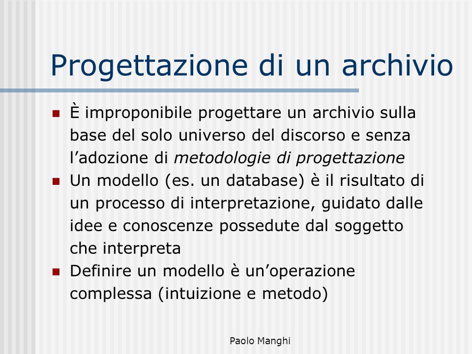 Paolo Manghi Progettazione di un archivio È improponibile progettare un archivio sulla base del solo universo del discorso e senza ladozione di metodo