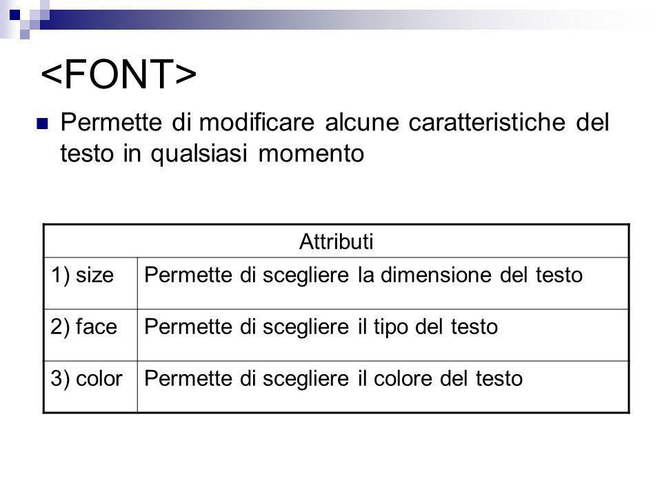 Permette di modificare alcune caratteristiche del testo in qualsiasi momento Attributi 1) sizePermette di scegliere la dimensione del testo 2) facePer