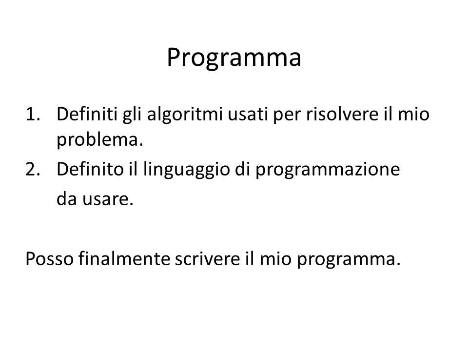 Programma 1.Definiti gli algoritmi usati per risolvere il mio problema. 2.Definito il linguaggio di programmazione da usare. Posso finalmente scrivere