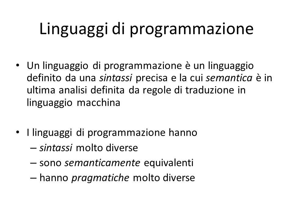 Linguaggi di programmazione Un linguaggio di programmazione è un linguaggio definito da una sintassi precisa e la cui semantica è in ultima analisi de