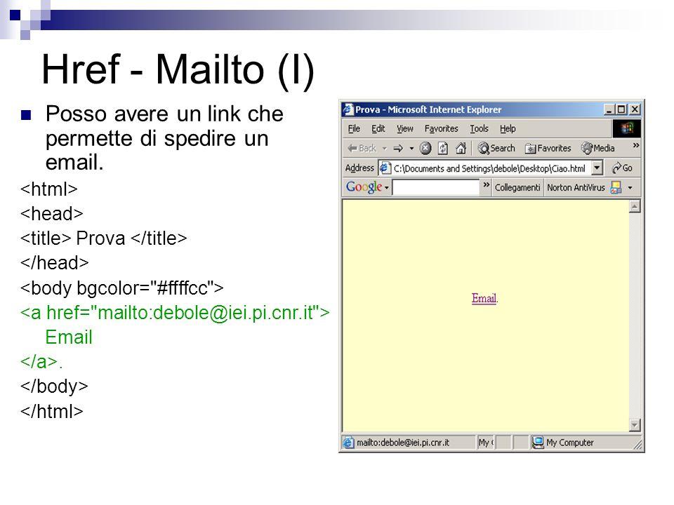 Href - Mailto (I) Posso avere un link che permette di spedire un email. Prova Email.