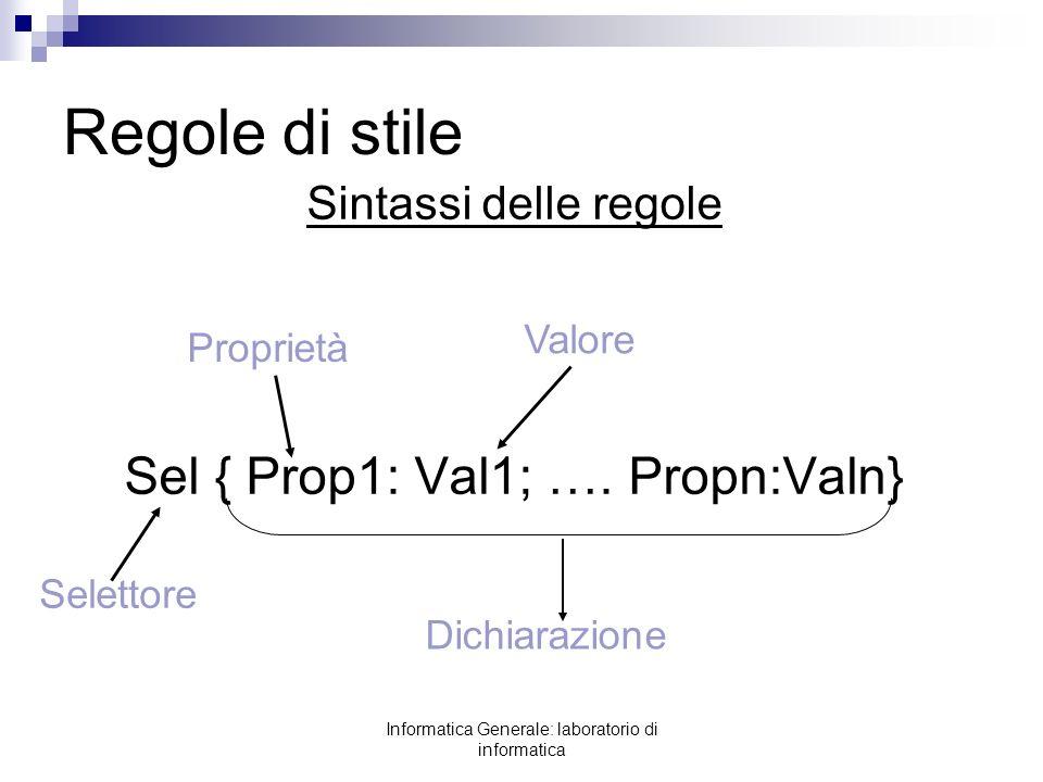 Informatica Generale: laboratorio di informatica Regole di stile Sintassi delle regole Sel { Prop1: Val1; …. Propn:Valn} Dichiarazione Proprietà Valor